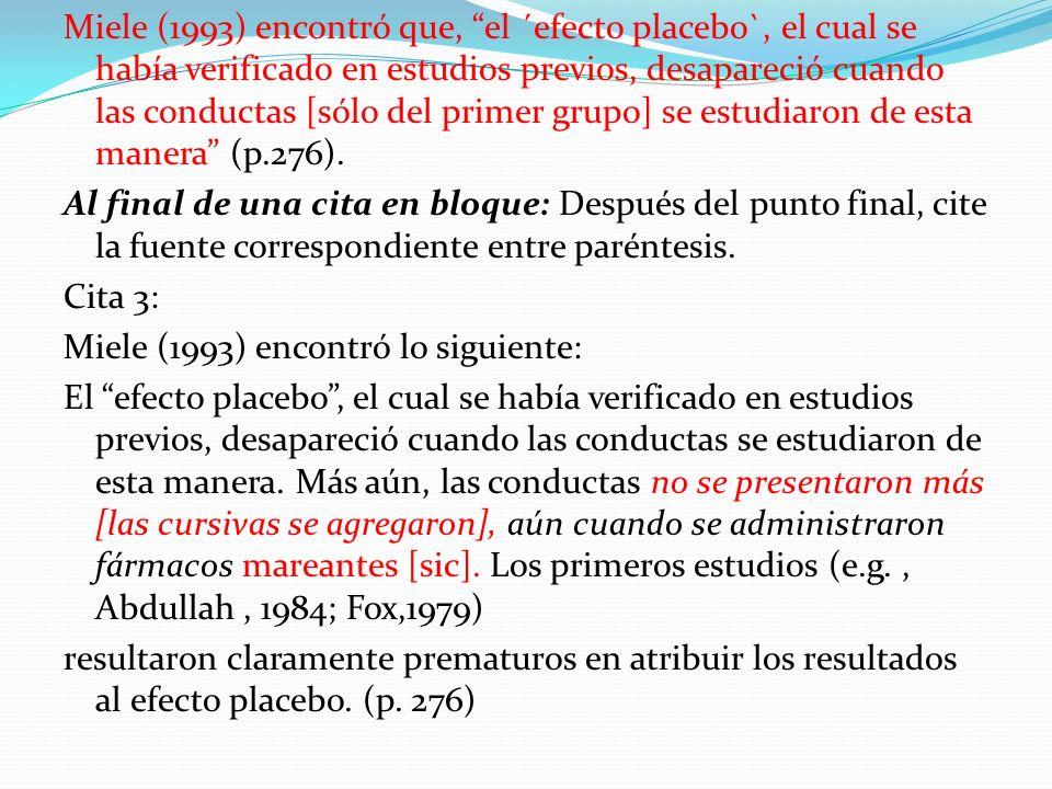 Miele (1993) encontró que, el ´efecto placebo`, el cual se había verificado en estudios previos, desapareció cuando las conductas [sólo del primer grupo] se estudiaron de esta manera (p.276).